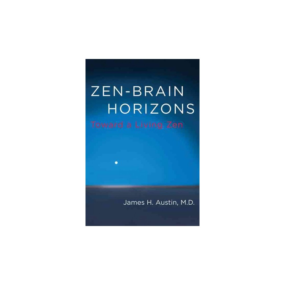 Zen-Brain Horizons : Toward a Living Zen (Reprint) (Paperback) (James H. Austin)