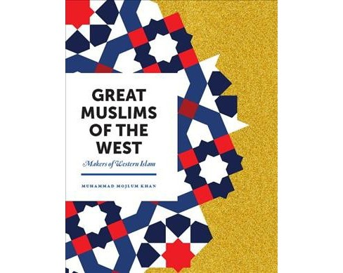 Great Muslims of the West : Makers of Western Islam -  by Muhammad Mojlum Khan (Paperback) - image 1 of 1