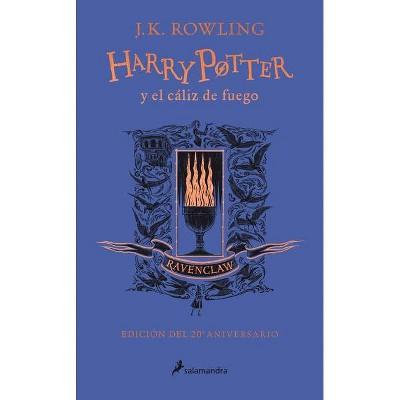 Harry Potter Y El Cáliz de Fuego. Edición Ravenclaw / Harry Potter and the Goblet of Fire. Ravenclaw Edition - by  J K Rowling (Hardcover)