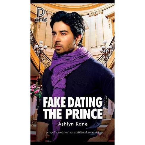 Fake Dating the Prince - (Dreamspun Desires) by  Ashlyn Kane (Paperback) - image 1 of 1