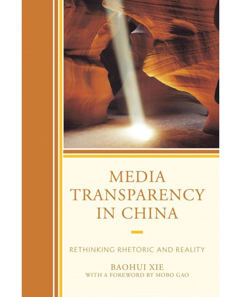 Media Transparency in China : Rethinking Rhetoric and Reality (Paperback) (Baohui Xie) - image 1 of 1