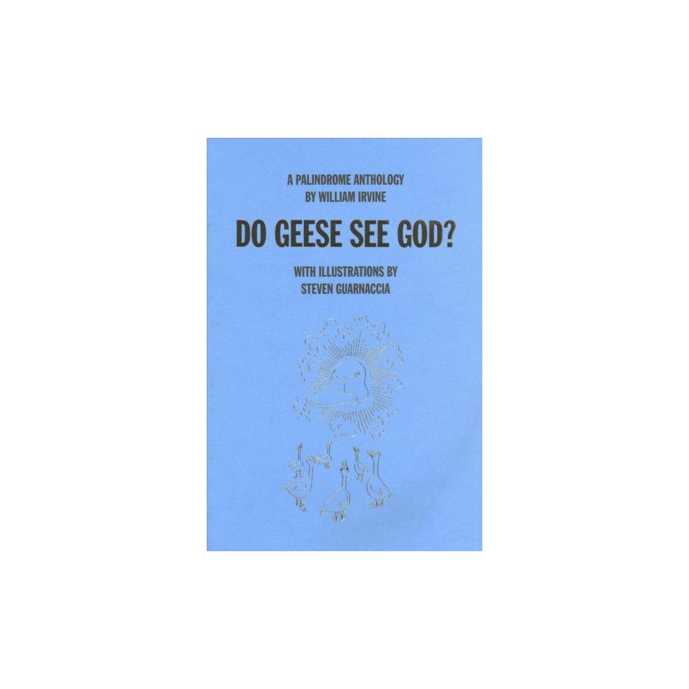 Do Geese See God? : A Palindrome Anthology (Paperback) (William Irvine)