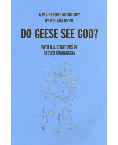 Do Geese See God? : A Palindrome Anthology (Paperback) (William Irvine) - image 1 of 1