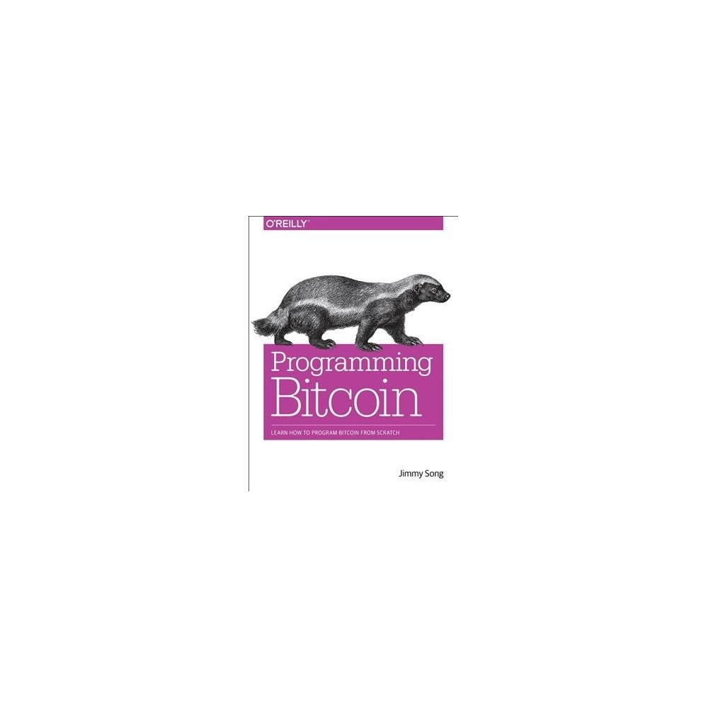 Programming Bitcoin : Learn How to Program Bitcoin from Scratch - by Jimmy Song (Paperback)