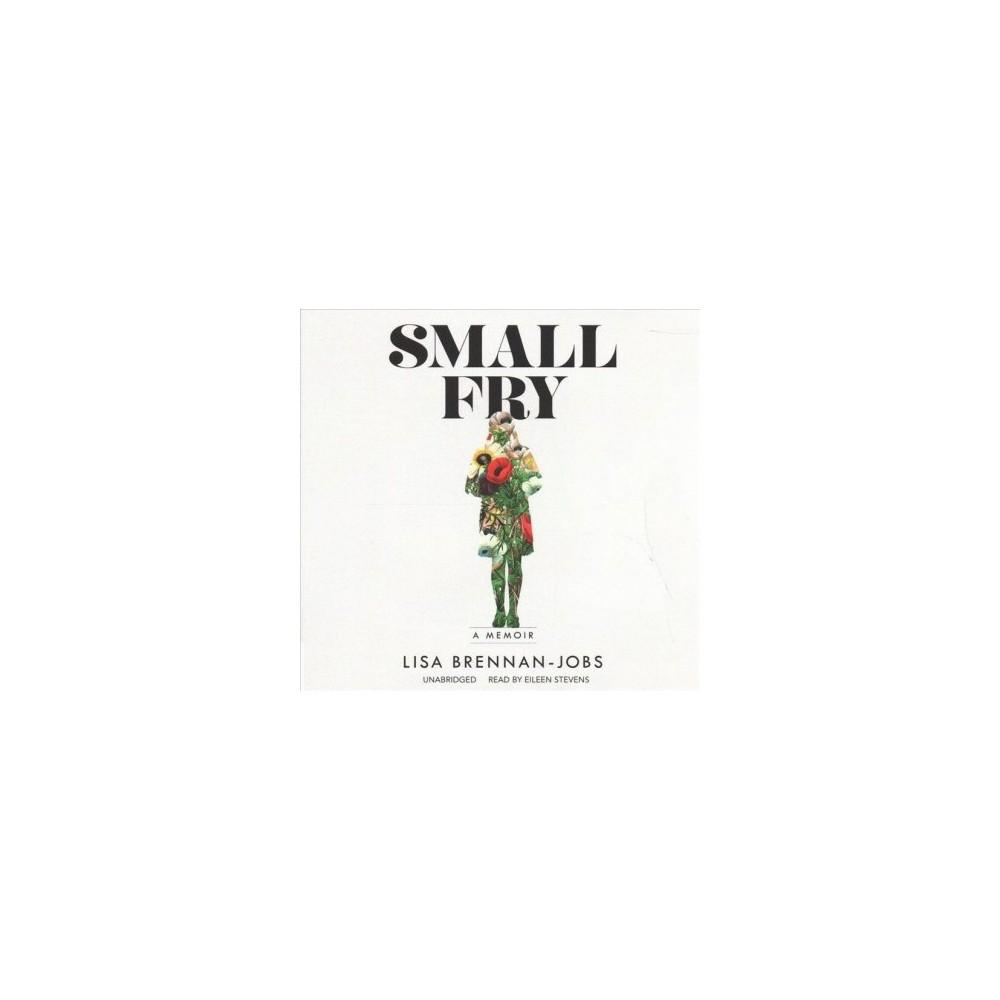 Small Fry : A Memoir - Unabridged by Lisa Brennan-Jobs (CD/Spoken Word)