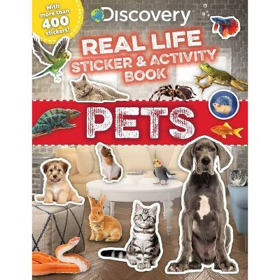 Discovery Real Life Sticker and Activity Book: Pets - by Courtney Acampora (Discovery Real Life Sticker Books) (Paperback)
