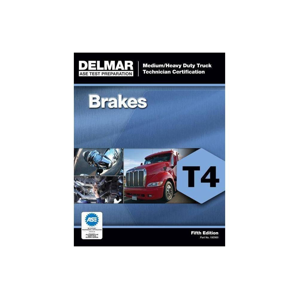 Ase Medium Heavy Duty Truck Technician Certification Series Brakes T4 Ase Test Prep For Medium Heavy Duty Truck Brakes Test T4 5th Edition