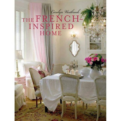 The French-Inspired Home - by  Carolyn Westbrook (Hardcover) - image 1 of 1