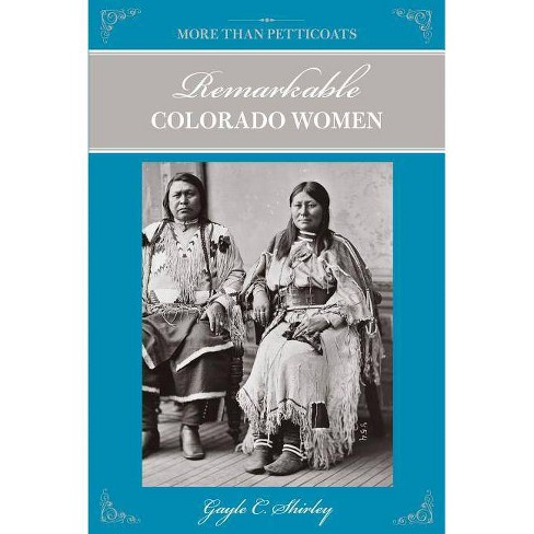 More Than Petticoats: Remarkable Colorado Women - 2 Edition by  Gayle Shirley (Paperback) - image 1 of 1