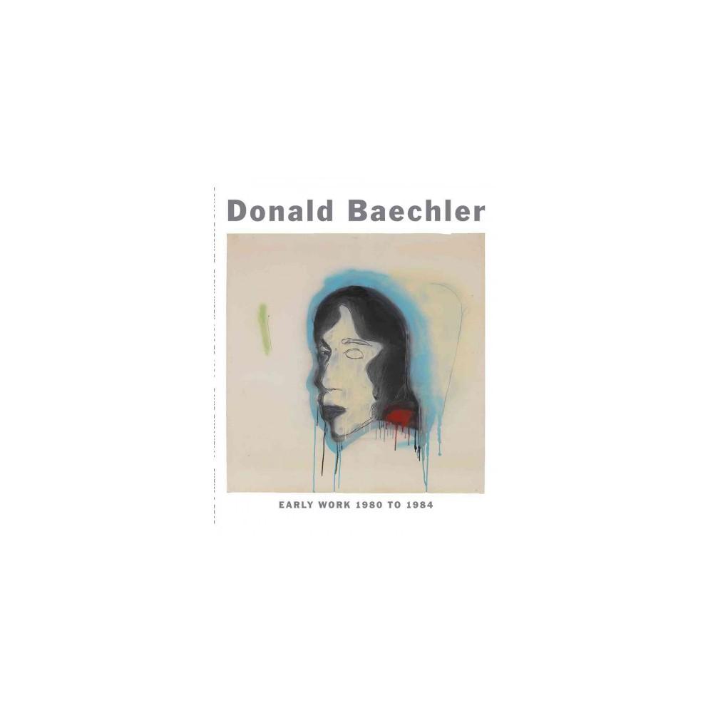 Donald Baechler : Early Work 1980 to 1984 (Hardcover) (David Rimanelli)
