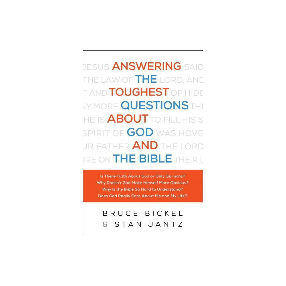 Answering The Toughest Questions About God And The Bible By Bruce And Stan Jantz Bickel Paperback