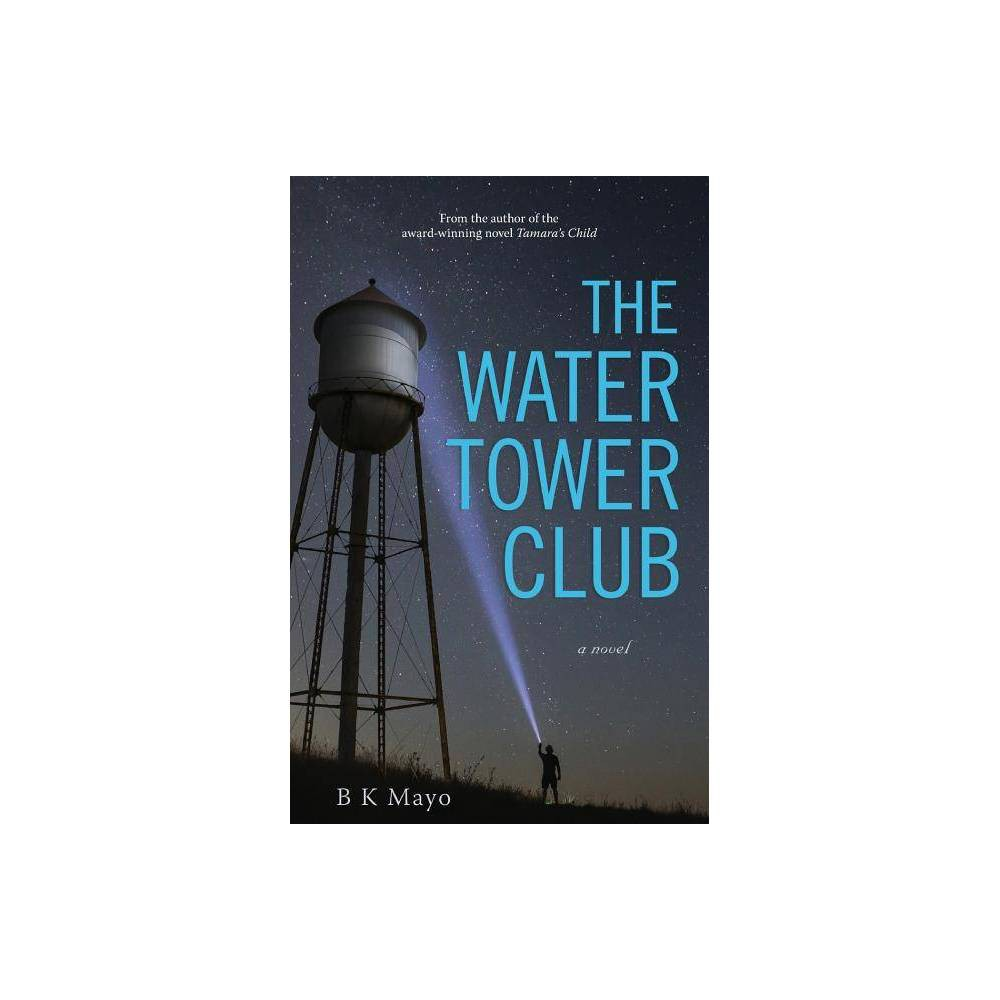 The Water Tower Club By B K Mayo Paperback