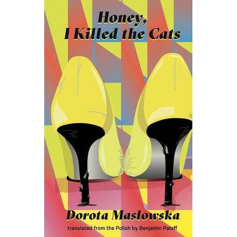 Honey, I Killed the Cats - by  Dorota Maslowska (Paperback) - image 1 of 1