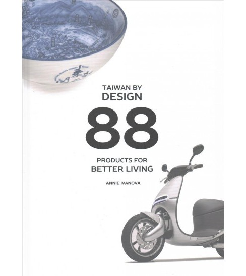 Taiwan by Design : 88 Products for Better Living (Hardcover) (Annie Ivanova) - image 1 of 1