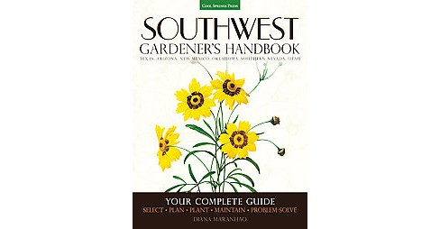 Southwest Gardener's Handbook : Your Complete Guide: Select, Plan, Plant, Maintain, Problem-Solve: - image 1 of 1