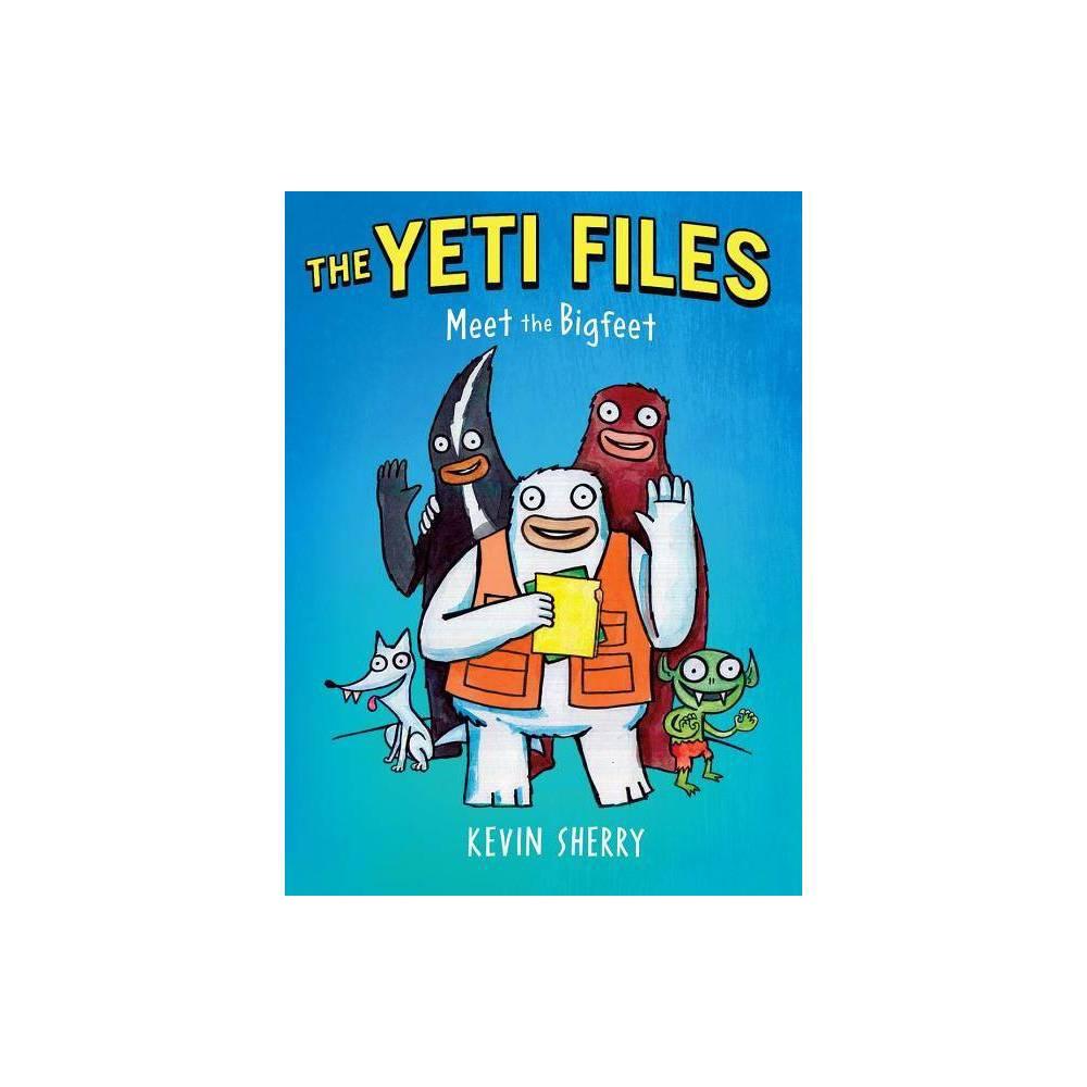 Meet The Bigfeet Yeti Files By Kevin Sherry Hardcover