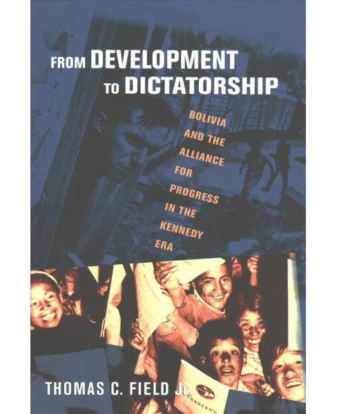 From Development to Dictatorship : Bolivia and the Alliance for Progress in the Kennedy Era (Reprint) - image 1 of 1