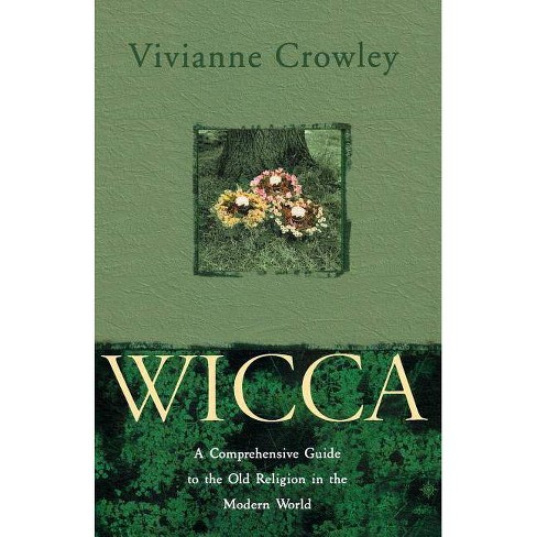 Wicca: A Comprehensive Guide to the Old Religion in the Modern World - by  Vivianne Crowley (Paperback) - image 1 of 1