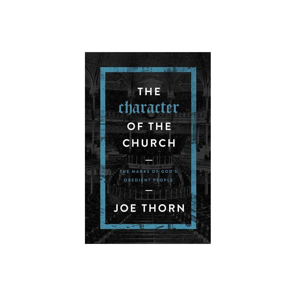 The Character Of The Church By Joe Thorn Paperback