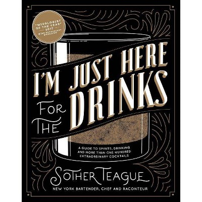 I'm Just Here for the Drinks - by  Sother Teague (Hardcover)
