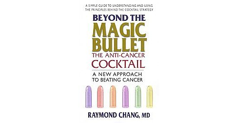 Beyond the Magic Bullet : The Anti-Cancer Cocktail (Paperback) (Raymond Chang) - image 1 of 1