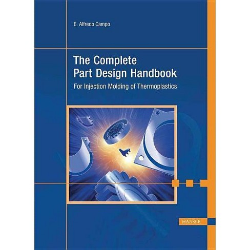 The Complete Part Design Handbook - by  E Alfredo Campo (Hardcover) - image 1 of 1