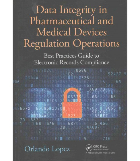 Data Integrity in Pharmaceutical and Medical Devices Regulation Operations : Best Practices Guide to - image 1 of 1