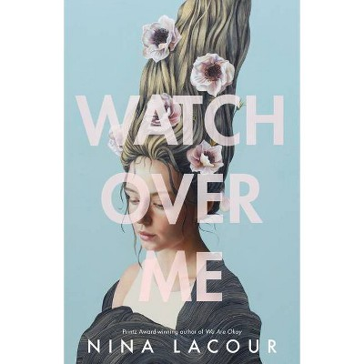 Watch Over Me - by Nina Lacour (Hardcover)