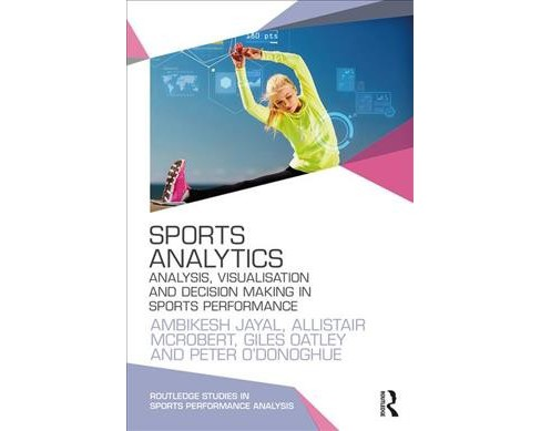 Sports Analytics : Analysis, Visualisation and Decision Making in Sports Performance -  (Paperback) - image 1 of 1