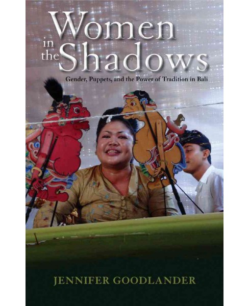 Women in the Shadows : Gender, Puppets, and the Power of Tradition in Bali (Paperback) (Jennifer - image 1 of 1