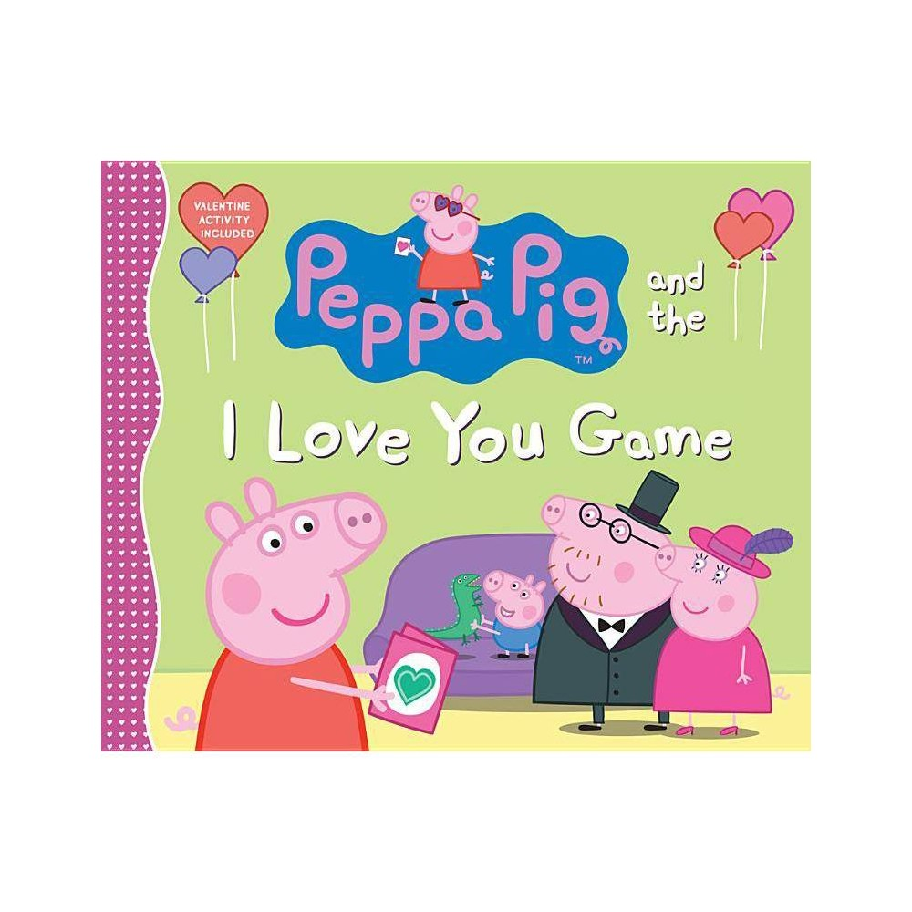 Peppa Pig And The I Love You Game By Candlewick Press Hardcover