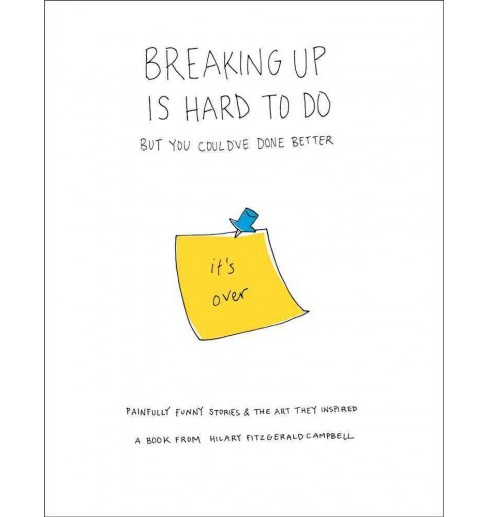Breaking Up is Hard To Do : But You Could've Done Better (Paperback) (Hilary Fitzgerald Campbell) - image 1 of 1
