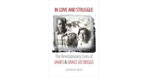 In Love and Struggle : The Revolutionary Lives of James and Grace Lee Boggs (Hardcover) (Stephen M. - image 1 of 1