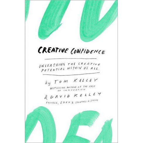 Creative Confidence - by  Tom Kelley & David Kelley (Hardcover) - image 1 of 1