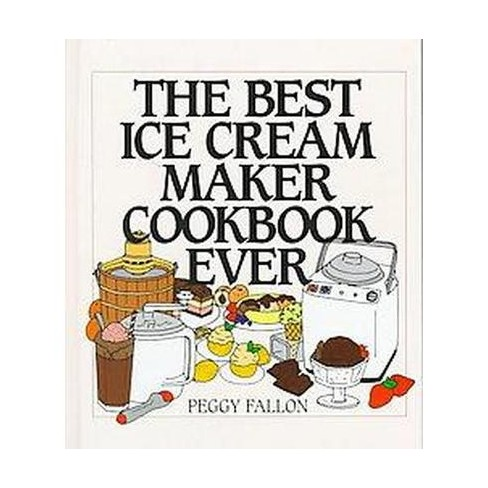 best ice cream maker cookbook ever hardcover peggy fallon target