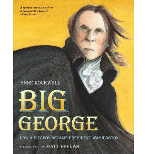 Big George : How a Shy Boy Became President Washington (Paperback) (Anne F. Rockwell) - image 1 of 1
