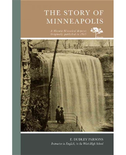 Story of Minneapolis (Paperback) (E. Dudley Parsons) - image 1 of 1