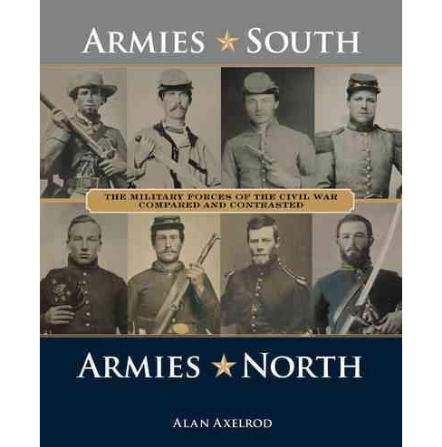 Armies South, Armies North : The Military Forces of the Civil War Compared and Contrasted (Hardcover) - image 1 of 1