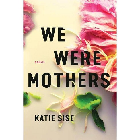 We Were Mothers - by  Katie Sise (Paperback) - image 1 of 1