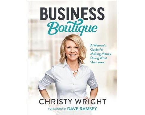 Business Boutique : A Woman's Guide for Making Money Doing What She Loves -  (Hardcover) - image 1 of 1