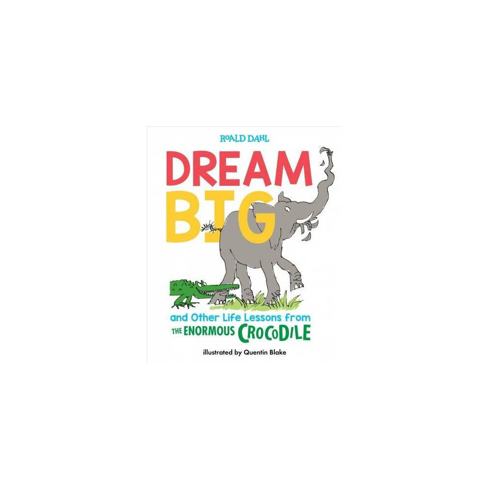 Dream Big And Other Life Lessons From The Enormous Crocodile By Roald Dahl Hardcover