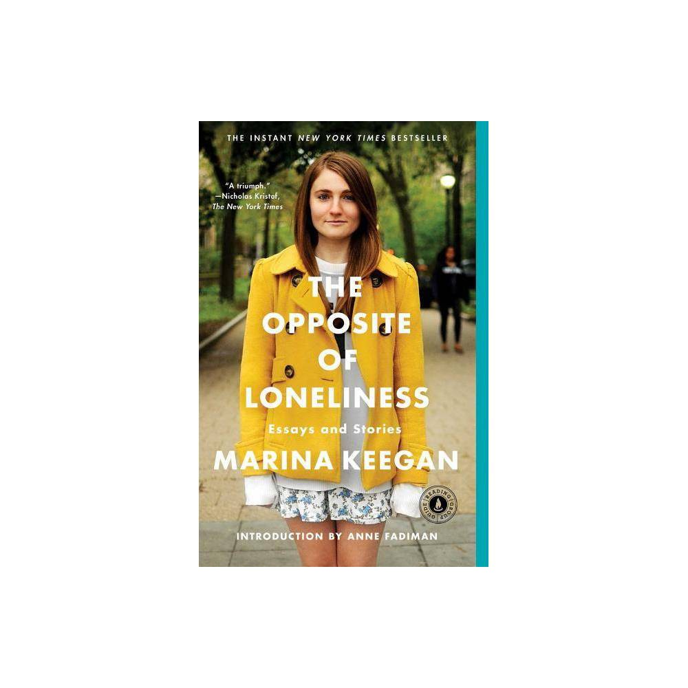 The Opposite of Loneliness (Reprint) (Paperback) by Marina Keegan Compare