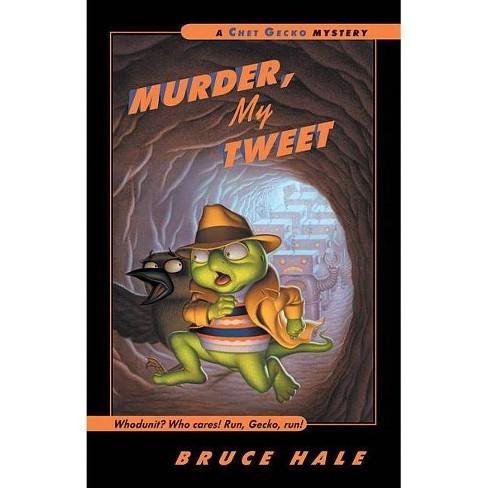Murder, My Tweet - (Chet Gecko Mysteries (Unnumbered)) by  Bruce Hale (Paperback) - image 1 of 1