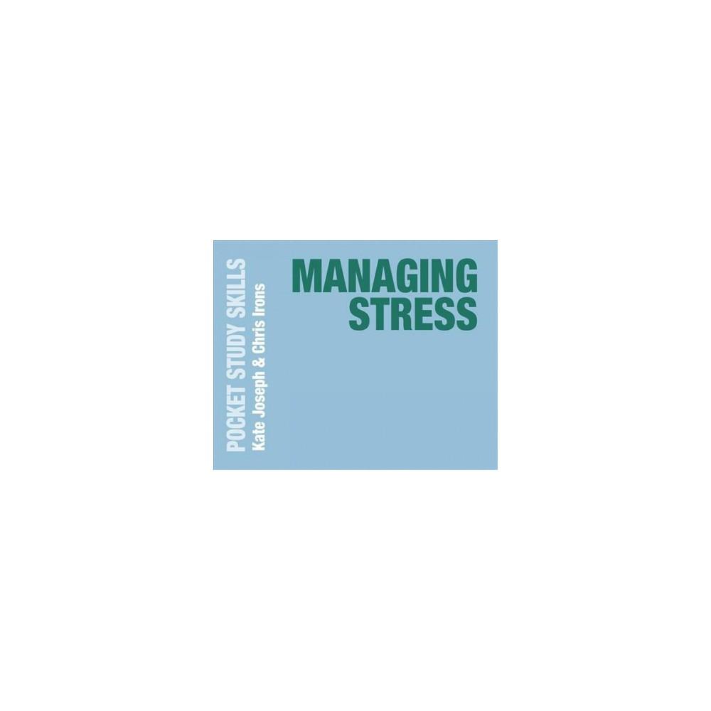 Managing Stress - (Pocket Study Skills) by Kate Joseph & Chris Irons (Paperback) Managing Stress - (Pocket Study Skills) by Kate Joseph & Chris Irons (Paperback)