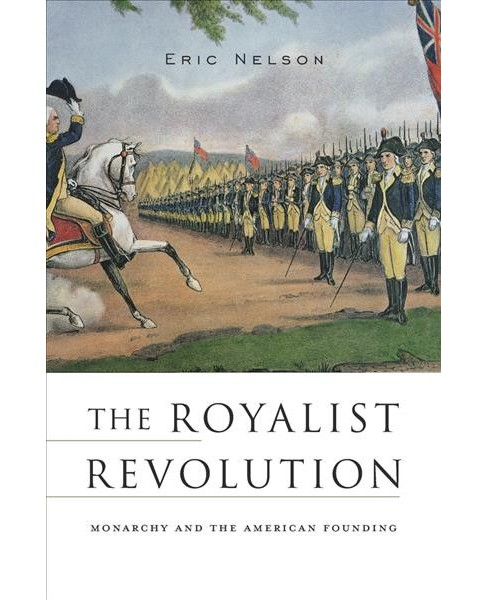 Royalist Revolution : Monarchy and the American Founding (Reprint) (Paperback) (Eric Nelson) - image 1 of 1