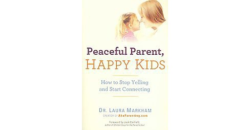 Peaceful Parent, Happy Kids : How to Stop Yelling and Start Connecting (Paperback) (Laura Markham) - image 1 of 1