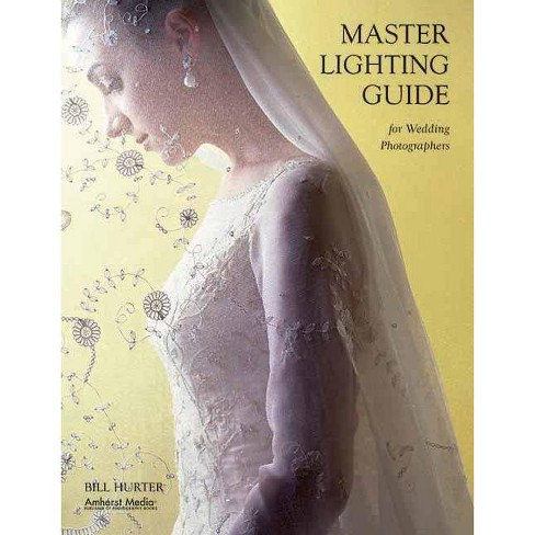 Master Lighting Guide for Wedding Photographers - by  Bill Hurter (Paperback) - image 1 of 1