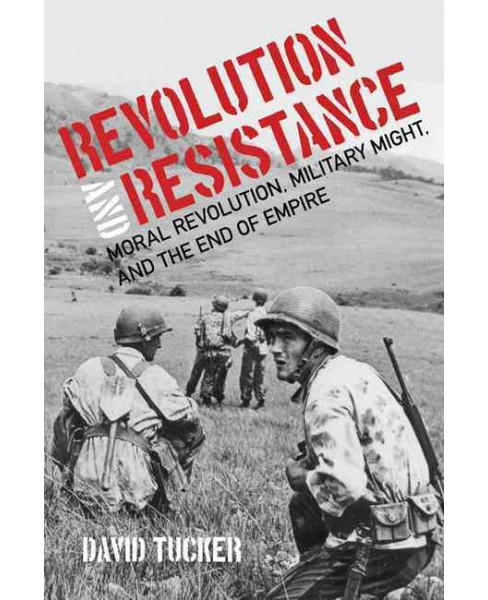 Revolution and Resistance : Moral Revolution, Military Might, and the End of Empire (Paperback) (David - image 1 of 1