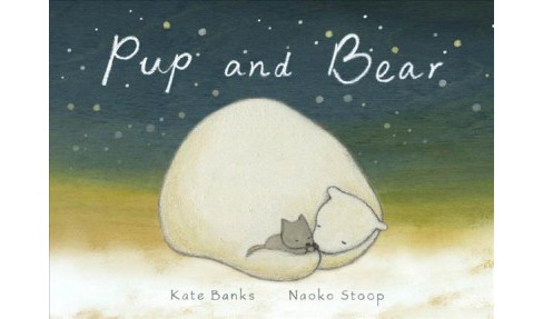 Pup and Bear -  by Kate Banks (Hardcover) - image 1 of 1