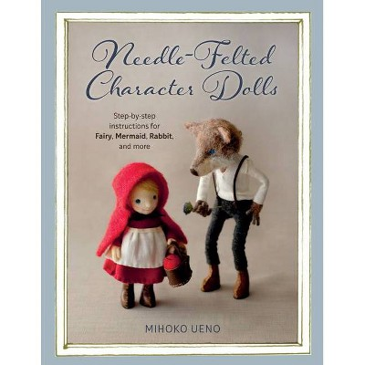 Needle-Felted Character Dolls - by  Mihoko Ueno (Paperback)